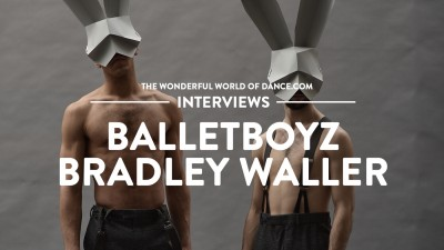 BalletBoyz Dancer Bradley Waller talks Life