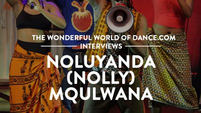 Interview with dancer & choreographer of hit show Mother Africa – Nolly Mqulwana